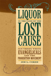 Liquor in the Land of the Lost Cause: Southern White Evangelicals and the Prohibition Movement