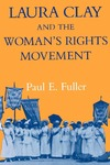Laura Clay and the Woman's Rights Movement by Paul E. Fuller