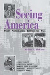 Seeing America: Women Photographers between the Wars by Melissa A. McEuen