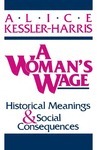A Woman's Wage: Historical Meanings and Social Consequences by Alice Kessler-Harris